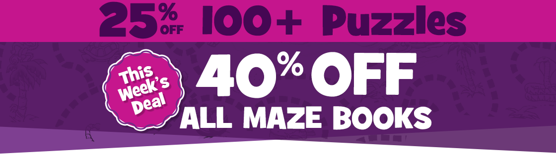 This Week Take 25% Off Over One Hundred Puzzles and 40% Off All Maze Books