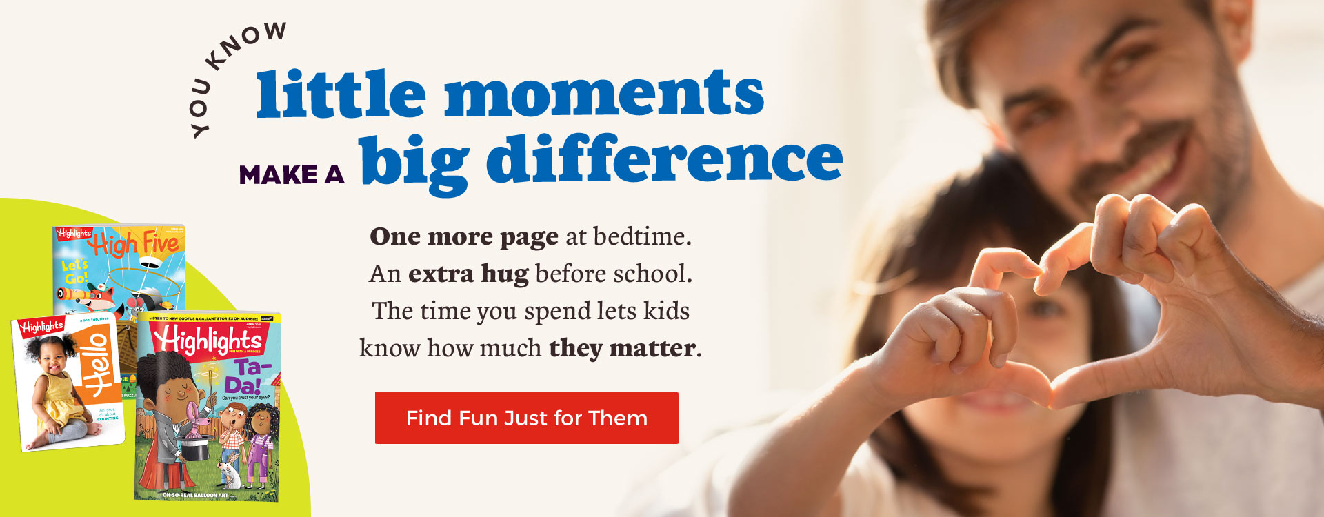 Little things make a big difference – find Fun with a Purpose made especially for their age.