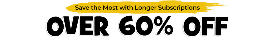 Save over 60% when you lock in savings with a longer magazine subscription, plus get a FREE gift!