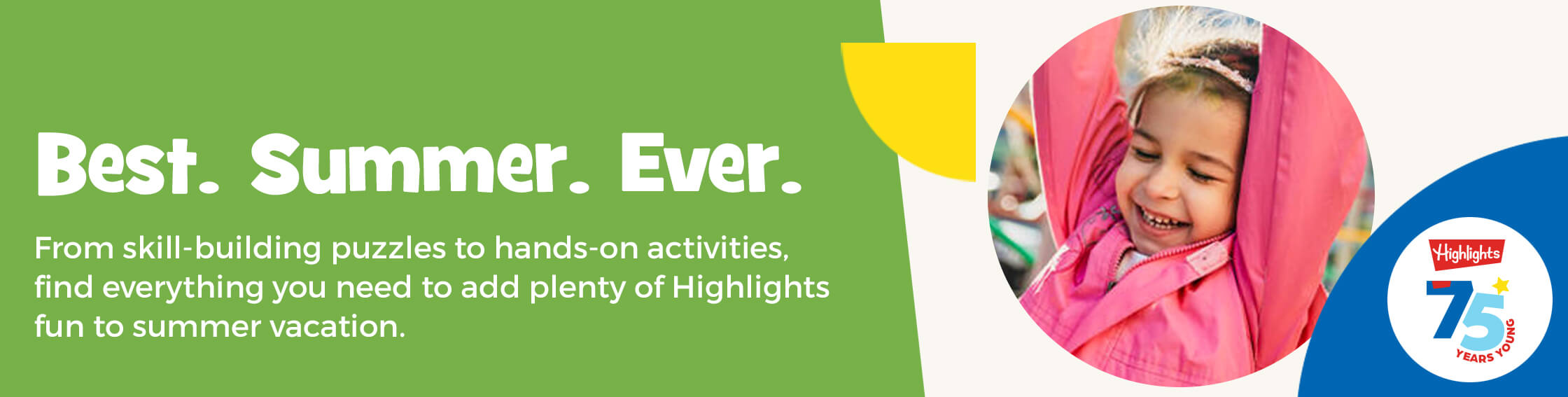 From skill-building puzzles to hands-on activities, find everything you need to add plenty of Highlights fun to summer vacation.